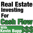 Real Estate Investing For Cash Flow Hosted by Kevin Bupp. show