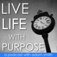 Live Life With Purpose with Adam Smith show