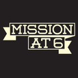 Mission at 6 show