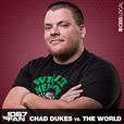 Chad Dukes Vs. the World show
