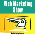 Web Marketing Show: Create Online Influence, Impact & Income with Proven Web Marketing Strategies show