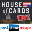 House of Cards LIVE: Post Show Recap of the Netflix Original Series show