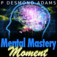 The Mental Mastery Moment | Productivity, Self-Discipline, Success Mindset and the Creative Power of Thought.  show