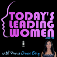 Today's Leading Women with Marie Grace Berg ~ Real Stories. Real Inspiration. Real Take-aways. 7-Days A Week! show