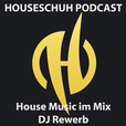 Houseschuh Podcast | House Music im Mix mit Deep, Soulful, Vocal House bis Electro und Progressive House | Sets von DJ Rewerb show