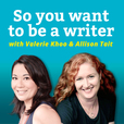 So You Want To Be A Writer: Australian Writers' Centre podcast show