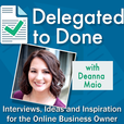 Delegated to Done Podcast show