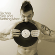 Techno, Sex and Nothing More... show