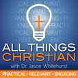 All Things Christian with Dr. Jason Whitehurst show