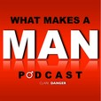 What Makes a Man | Coaching Men on Relationships, Health, Lifestyle Design, Freedom, Money, and Becoming Superhuman  show