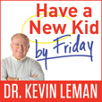 Kevin Leman | Have a New Kid by Friday | Parenting Expert | NY Times Bestselling Author | Teenager | Toddler show