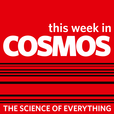 This week in Cosmos Magazine show