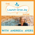 The Launch Grow Joy Show with Andreea Ayers show