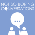 Not So Boring Conversations show