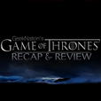 Game of Thrones Recap & Review show