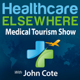 Healthcare Elsewhere | The Medical Tourism Show with John Cote show