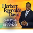 Dr. Herbert Reynolds Davis Christian Leadership Podcast show