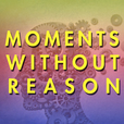 Moments Without Reason show