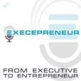 Execepreneur: From Executive to Entrepreneur show