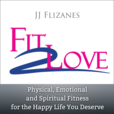 Fit 2 Love Podcast Show with JJ Flizanes show