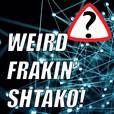 Weird Frakin' Shtako show