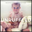 Respectful Parenting: Janet Lansbury Unruffled show
