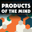 Products of the Mind: A Conversation About the Intersection of Business + Creativity show