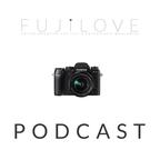 FujiLove - All Things Fujifilm. A Podcast for Fuji X and GFX Users. show