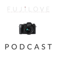 FujiLove - All Things Fujifilm. A Podcast for Fuji X and GFX Users. show