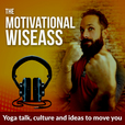 The Motivational Wiseass : yoga talk, culture and ideas to move you. show