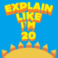 Explain Like I'm 20 | #1 Podcast for Entrepreneurial and High Performing 20-Somethings show