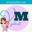 A Virtuous Mother Podcast with Sharon Roller show