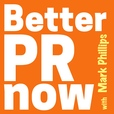 Better PR Now with Mark Phillips show