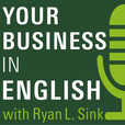 Your Business in English with Ryan L. Sink show