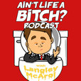 Ain't Life a Bitch Podcast: Comedy | Advice | How NOT to show