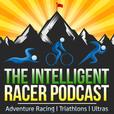 The Intelligent Racer Podcast: Adventure Racing | Triathlons | Ultras show