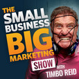 The Small Business Big Marketing Show | Insanely Effective Marketing Ideas show