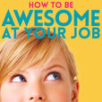 How to Be Awesome at Your Job show
