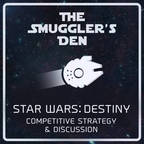 The Smuggler's Den | Star Wars: Destiny Competitive Strategy & Discussion show