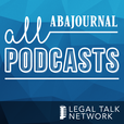 ABA Journal Podcasts - Legal Talk Network show