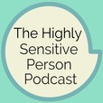The Highly Sensitive Person Podcast show