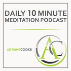 Adrian Cooke | Your 10 Minute Meditation Podcast show