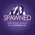 Spawned with Kristen and Liz of CoolMomPicks show
