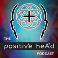 The Positive Head Podcast | Helping Spiritual Seekers Maintain an Elevated Vibration Five Days a Week! show