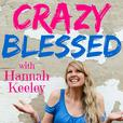 Crazy Blessed with Hannah Keeley show