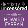 Dentistry Uncensored with Howard Farran show