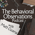 The Behavioral Observations Podcast with Matt Cicoria show