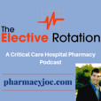 The Elective Rotation: A Critical Care Hospital Pharmacy Podcast show