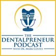 The Dentalpreneur Podcast w/ Dr. Mark Costes - Become More Profitable, Less Stressed and More Fulfilled in Your Dental Career show