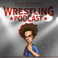 Sam Roberts Wrestling Podcast show